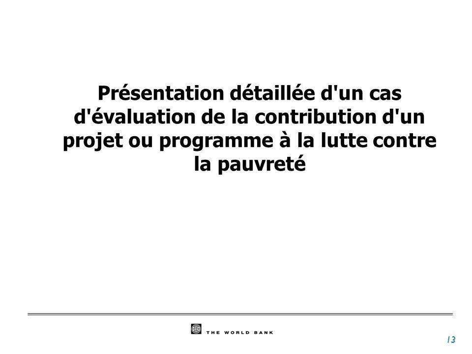 13 Présentation détaillée d un cas d évaluation de la contribution d un projet ou programme à la lutte contre la pauvreté