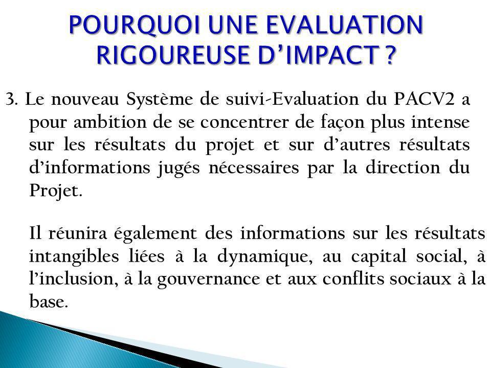 3. Le nouveau Système de suivi-Evaluation du PACV2 a pour ambition de se concentrer de façon plus intense sur les résultats du projet et sur dautres r