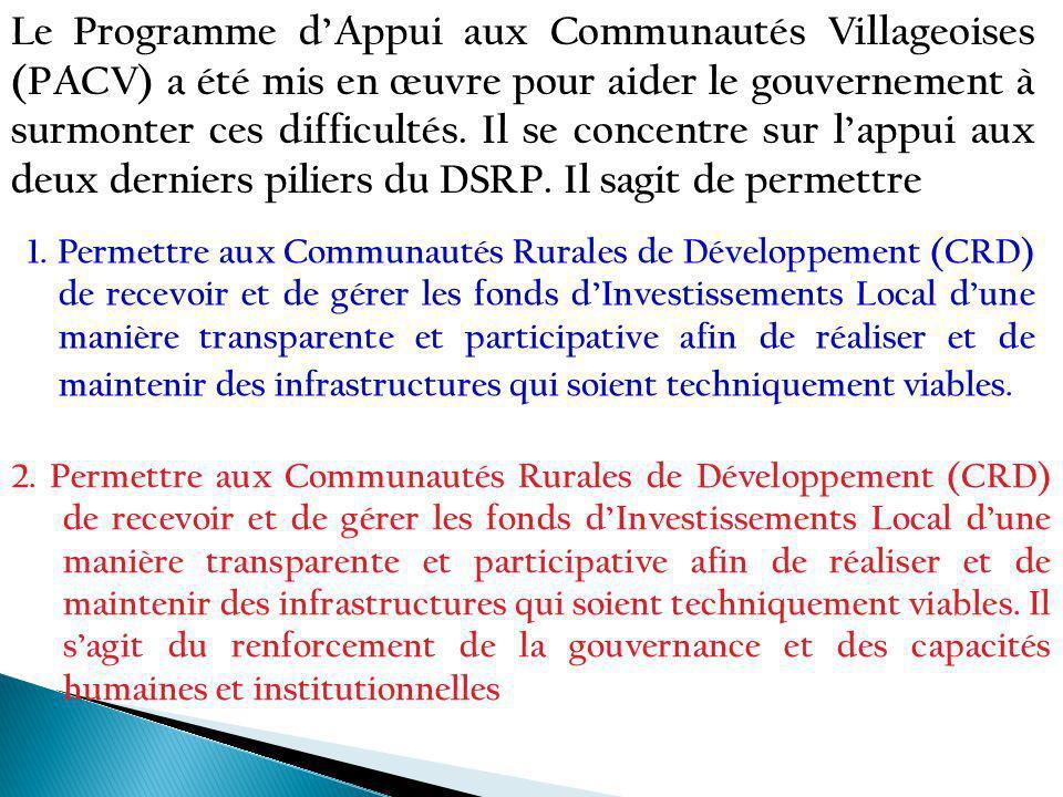 Le Programme dAppui aux Communautés Villageoises (PACV) a été mis en œuvre pour aider le gouvernement à surmonter ces difficultés.
