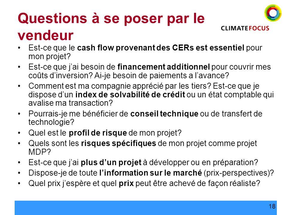 18 Questions à se poser par le vendeur Est-ce que le cash flow provenant des CERs est essentiel pour mon projet? Est-ce que jai besoin de financement