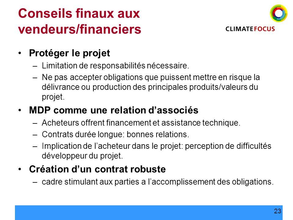 23 Conseils finaux aux vendeurs/financiers Protéger le projet –Limitation de responsabilités nécessaire. –Ne pas accepter obligations que puissent met