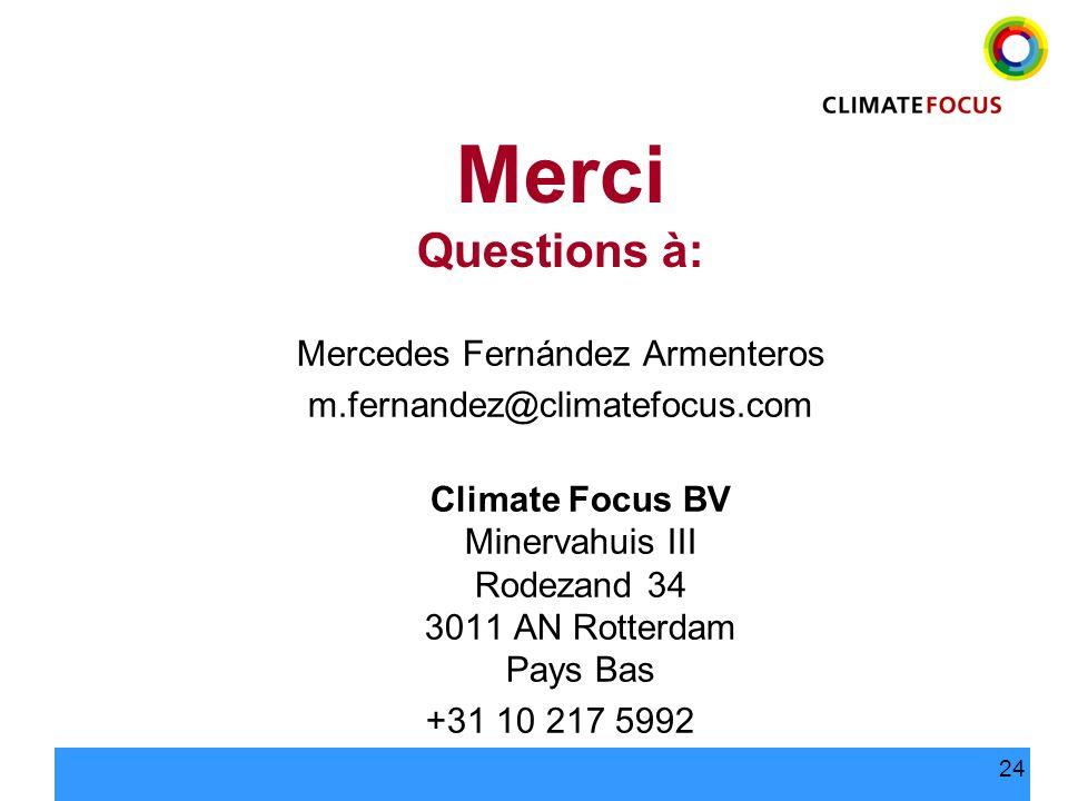 24 Merci Questions à: Mercedes Fernández Armenteros m.fernandez@climatefocus.com Climate Focus BV Minervahuis III Rodezand 34 3011 AN Rotterdam Pays B