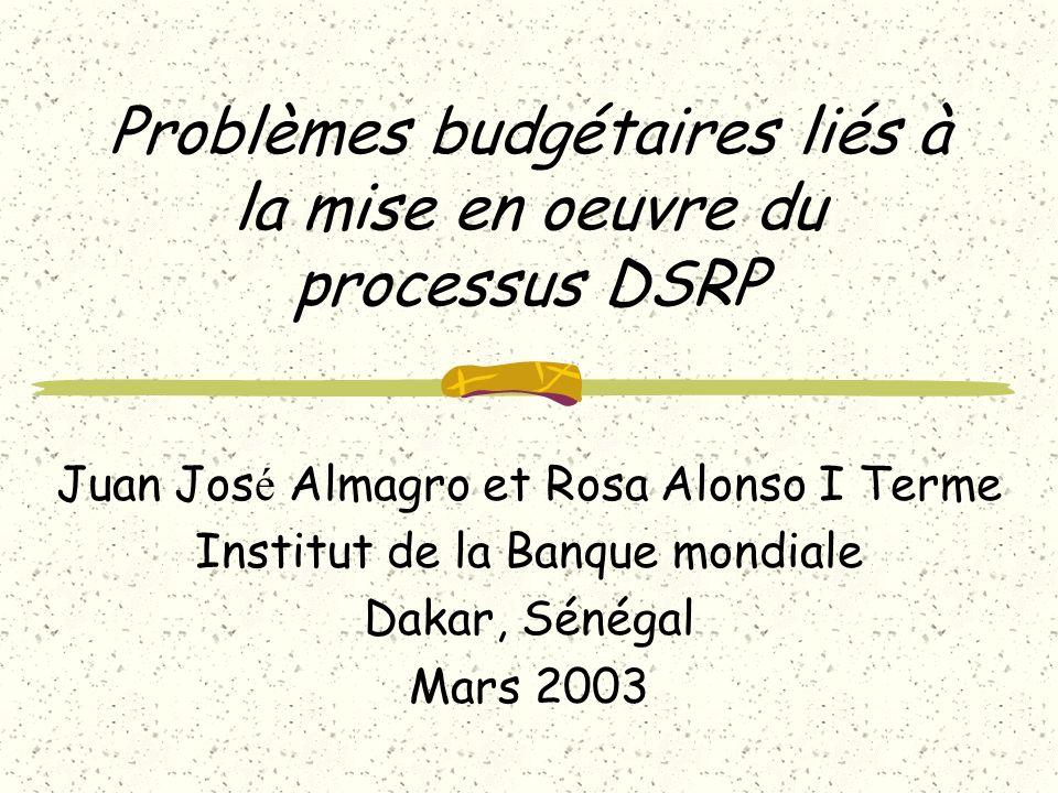 Problèmes budgétaires liés à la mise en oeuvre du processus DSRP Juan Jos é Almagro et Rosa Alonso I Terme Institut de la Banque mondiale Dakar, Sénég