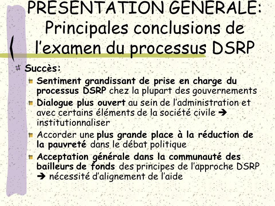 PRÉSENTATION GÉNÉRALE: Principales conclusions de lexamen du processus DSRP Succ è s: Sentiment grandissant de prise en charge du processus DSRP chez
