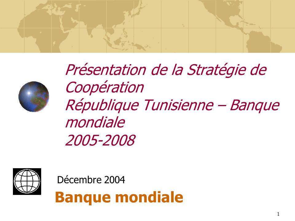 1 Présentation de la Stratégie de Coopération République Tunisienne – Banque mondiale 2005-2008 Banque mondiale Décembre 2004