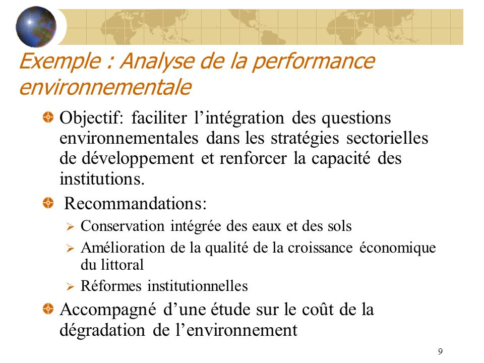 9 Exemple : Analyse de la performance environnementale Objectif: faciliter lintégration des questions environnementales dans les stratégies sectoriell
