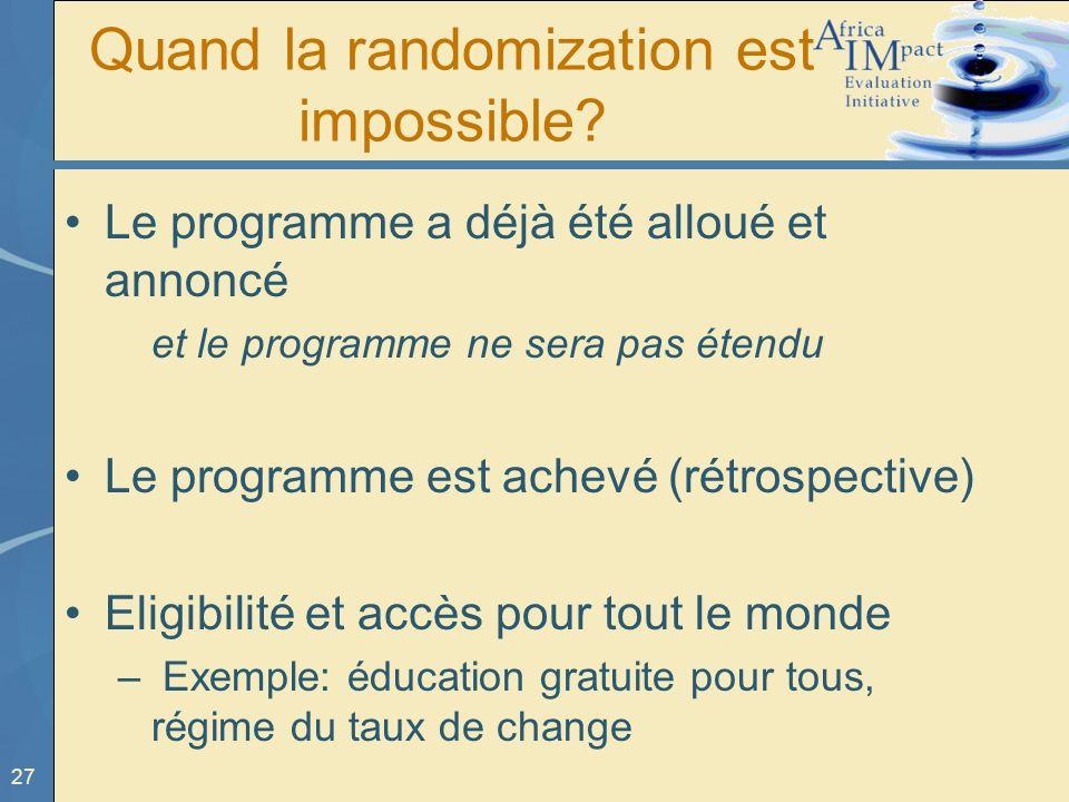 27 Quand la randomization est impossible? Le programme a déjà été alloué et annoncé et le programme ne sera pas étendu Le programme est achevé (rétros