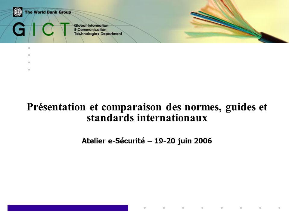 1 Présentation et comparaison des normes, guides et standards internationaux Atelier e-Sécurité – 19-20 juin 2006