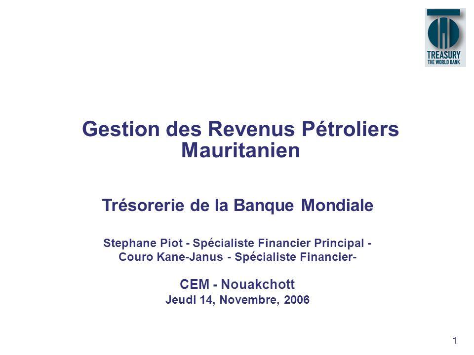 1 Gestion des Revenus Pétroliers Mauritanien Trésorerie de la Banque Mondiale Stephane Piot - Spécialiste Financier Principal - Couro Kane-Janus - Spé