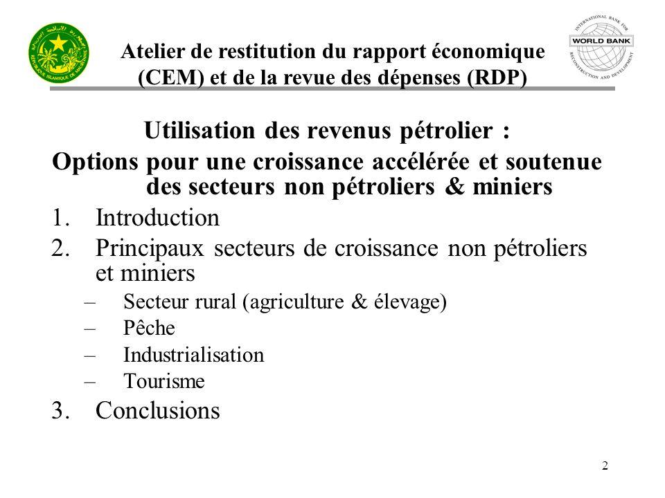 Atelier de restitution du rapport économique (CEM) et de la revue des dépenses (RDP) 2 Utilisation des revenus pétrolier : Options pour une croissance