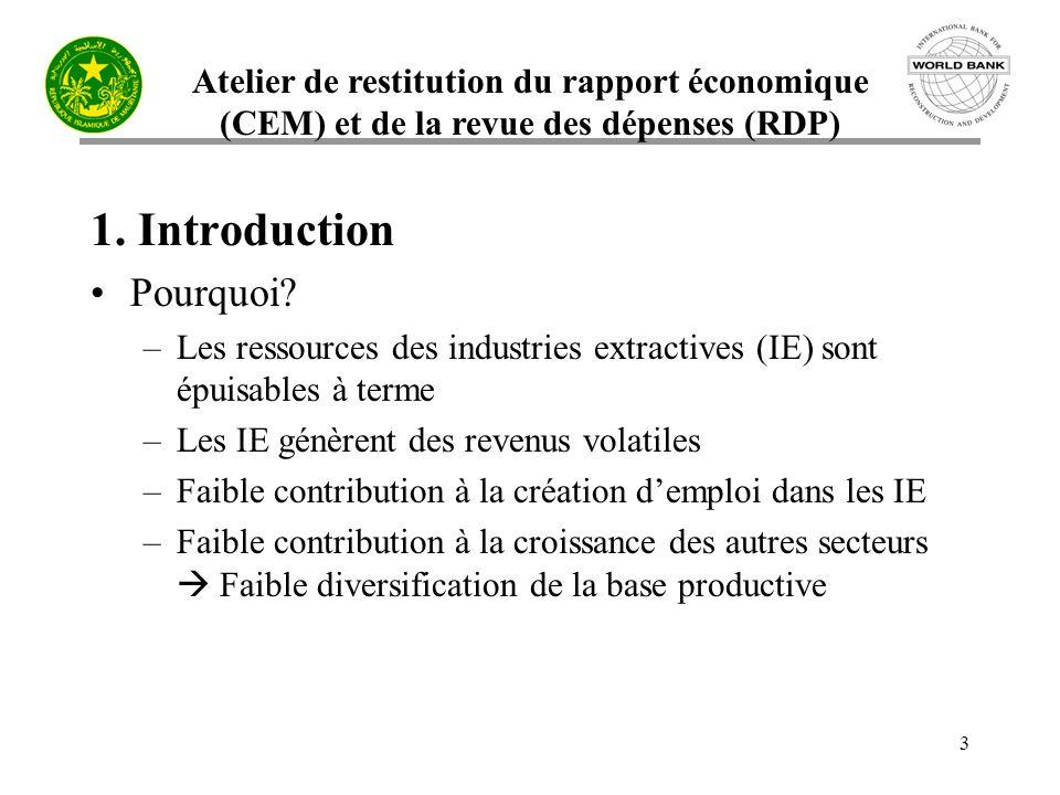 Atelier de restitution du rapport économique (CEM) et de la revue des dépenses (RDP) 3 1. Introduction Pourquoi? –Les ressources des industries extrac