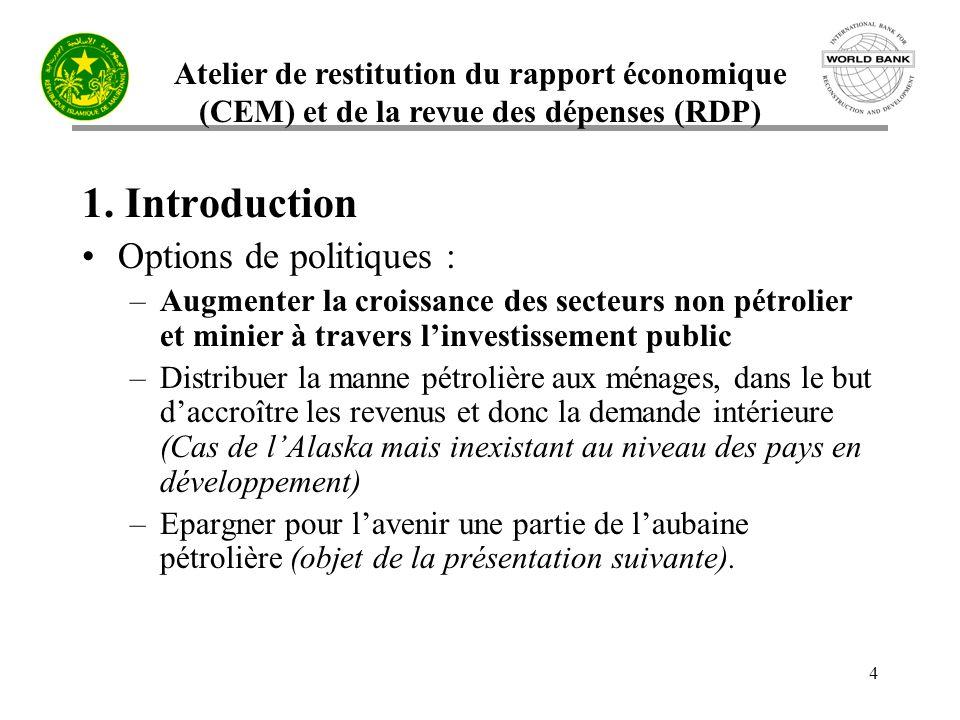 Atelier de restitution du rapport économique (CEM) et de la revue des dépenses (RDP) 4 1. Introduction Options de politiques : –Augmenter la croissanc