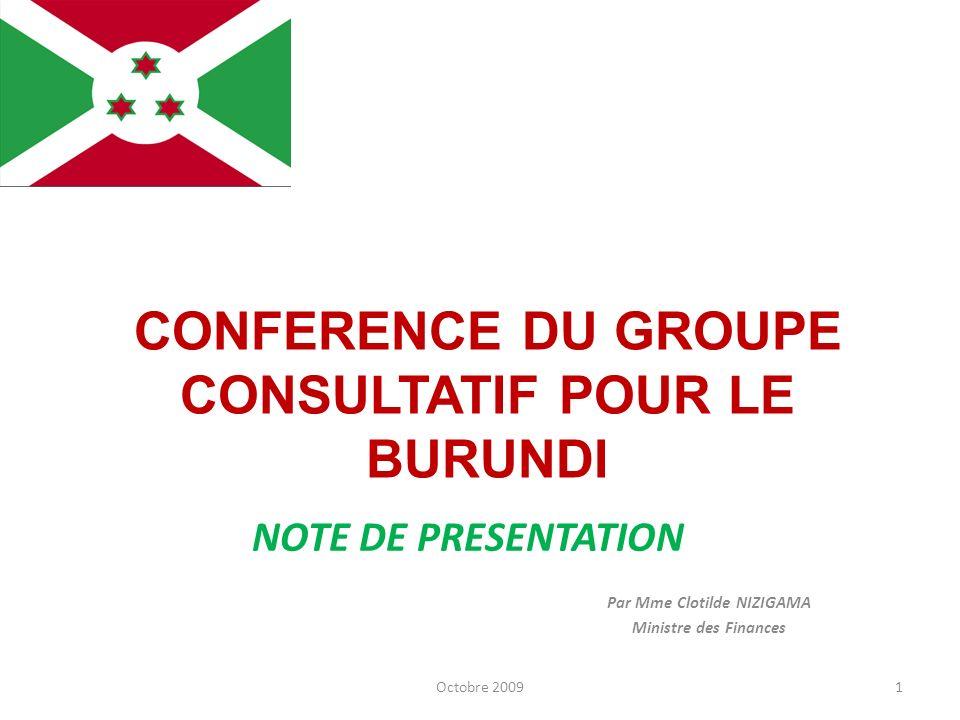 Par Mme Clotilde NIZIGAMA Ministre des Finances Octobre 20091 CONFERENCE DU GROUPE CONSULTATIF POUR LE BURUNDI NOTE DE PRESENTATION