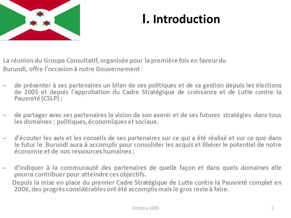 I. Introduction La réunion du Groupe Consultatif, organisée pour la première fois en faveur du Burundi, offre l'occasion à notre Gouvernement : – de p