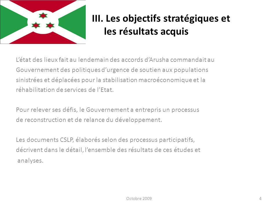 III. Les objectifs stratégiques et les résultats acquis Létat des lieux fait au lendemain des accords dArusha commandait au Gouvernement des politique