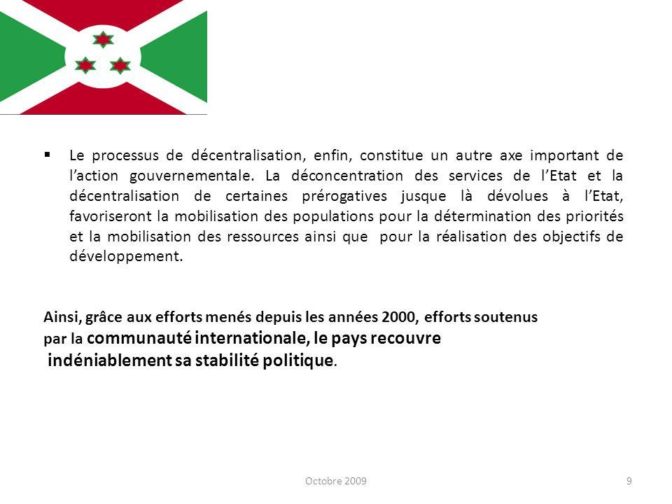 Octobre 20099 Le processus de décentralisation, enfin, constitue un autre axe important de laction gouvernementale. La déconcentration des services de