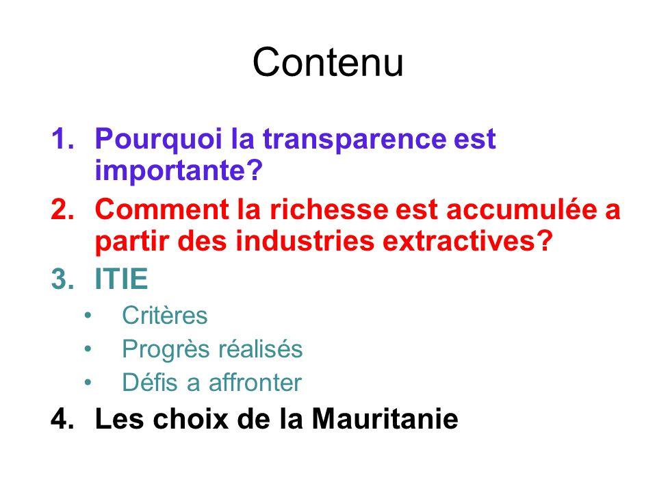 Contenu 1.Pourquoi la transparence est importante? 2.Comment la richesse est accumulée a partir des industries extractives? 3.ITIE Critères Progrès ré