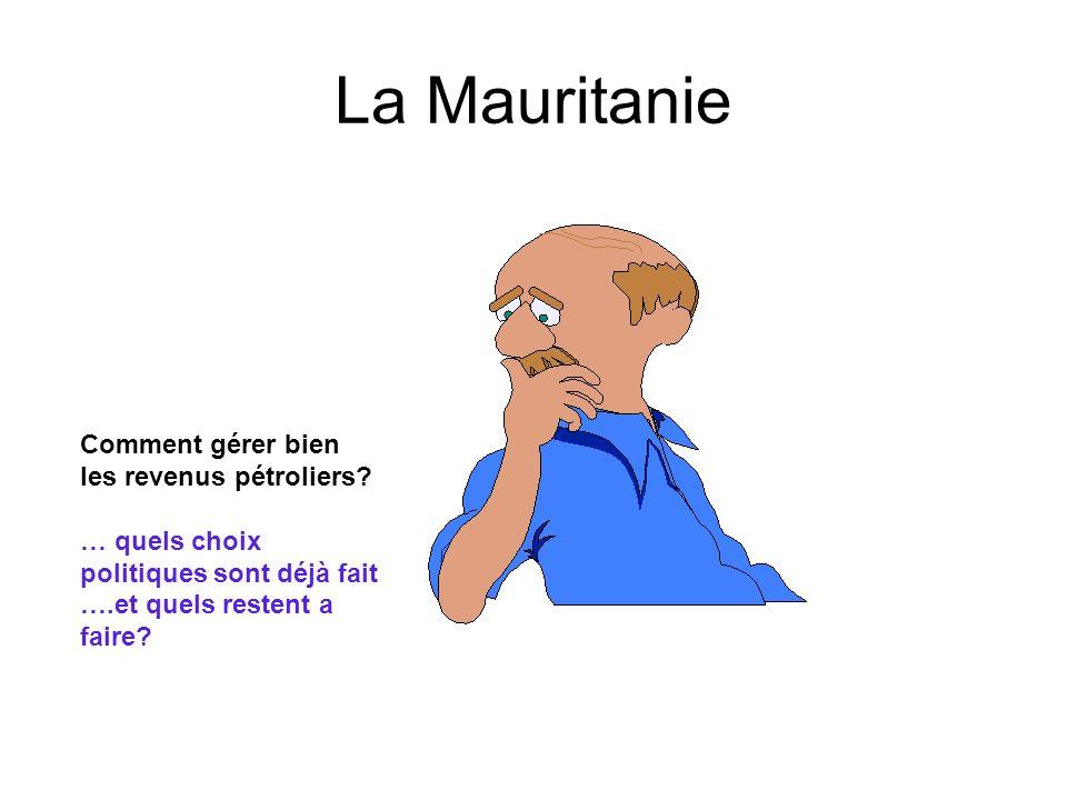 La Mauritanie Comment gérer bien les revenus pétroliers? … quels choix politiques sont déjà fait ….et quels restent a faire?
