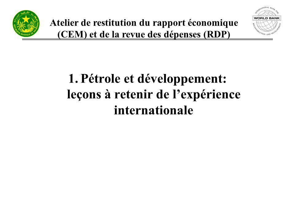 Atelier de restitution du rapport économique (CEM) et de la revue des dépenses (RDP) 1.Pétrole et développement: leçons à retenir de lexpérience inter