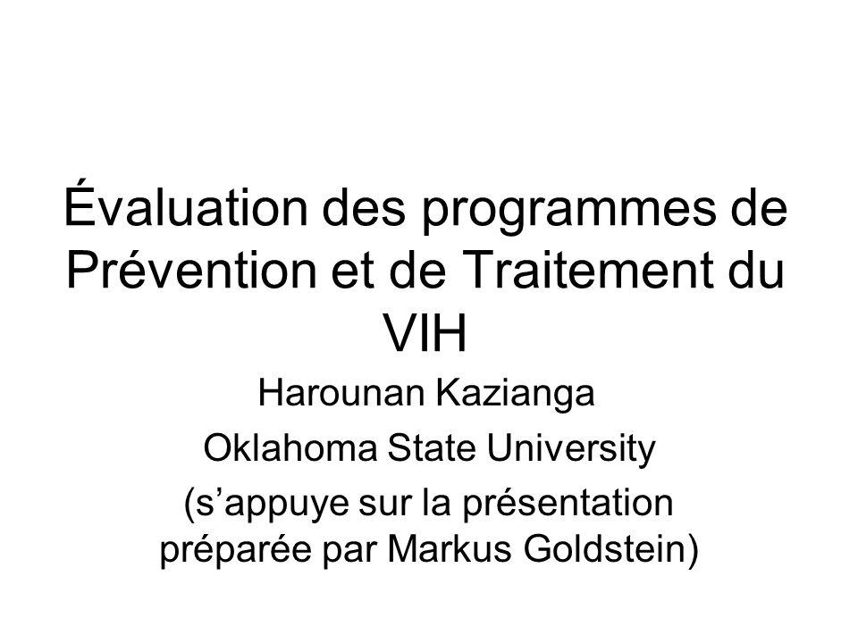 Évaluation des programmes de Prévention et de Traitement du VIH Harounan Kazianga Oklahoma State University (sappuye sur la présentation préparée par Markus Goldstein)