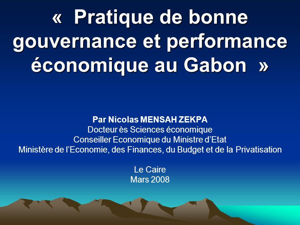 « Pratique de bonne gouvernance et performance économique au Gabon » Par Nicolas MENSAH ZEKPA Docteur ès Sciences économique Conseiller Economique du