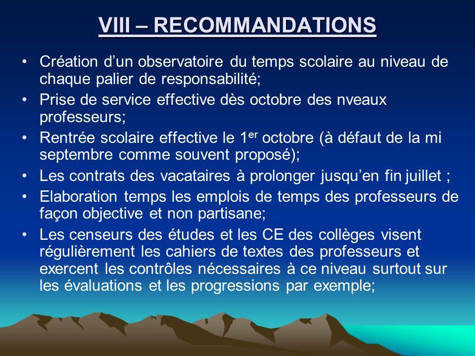 VIII – RECOMMANDATIONS Création dun observatoire du temps scolaire au niveau de chaque palier de responsabilité; Prise de service effective dès octobr