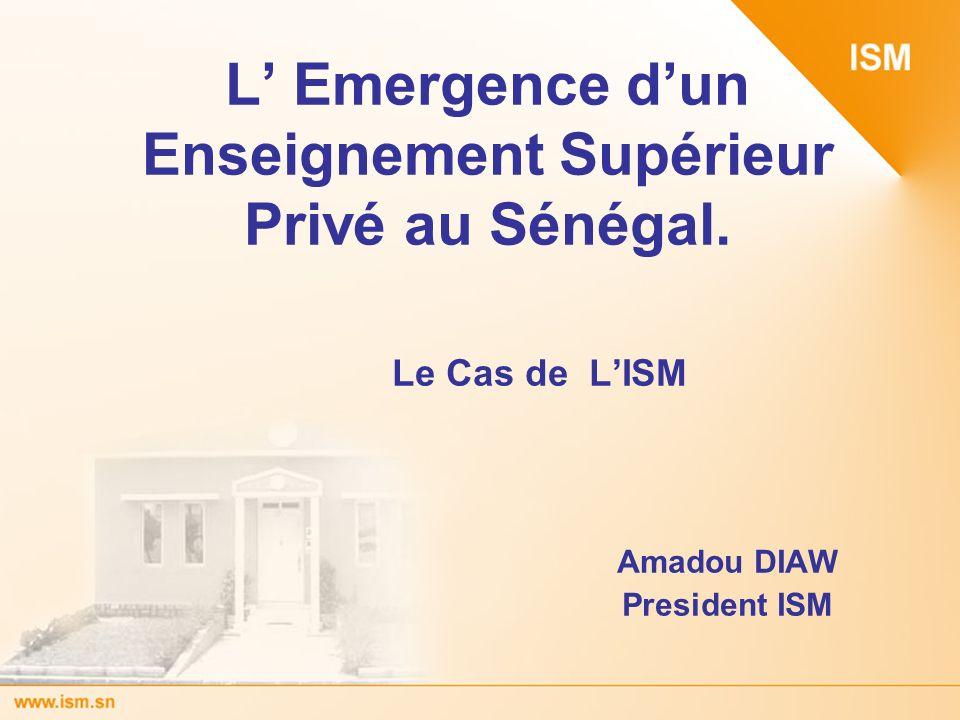 L Emergence dun Enseignement Supérieur Privé au Sénégal. Le Cas de LISM Amadou DIAW President ISM