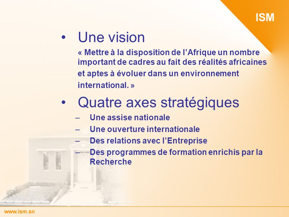 Une vision « Mettre à la disposition de lAfrique un nombre important de cadres au fait des réalités africaines et aptes à évoluer dans un environnemen
