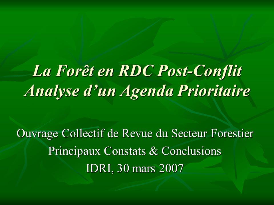La Forêt en RDC Post-Conflit Analyse dun Agenda Prioritaire Ouvrage Collectif de Revue du Secteur Forestier Principaux Constats & Conclusions IDRI, 30