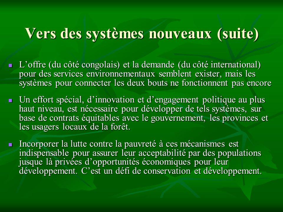 Vers des systèmes nouveaux (suite) Loffre (du côté congolais) et la demande (du côté international) pour des services environnementaux semblent existe