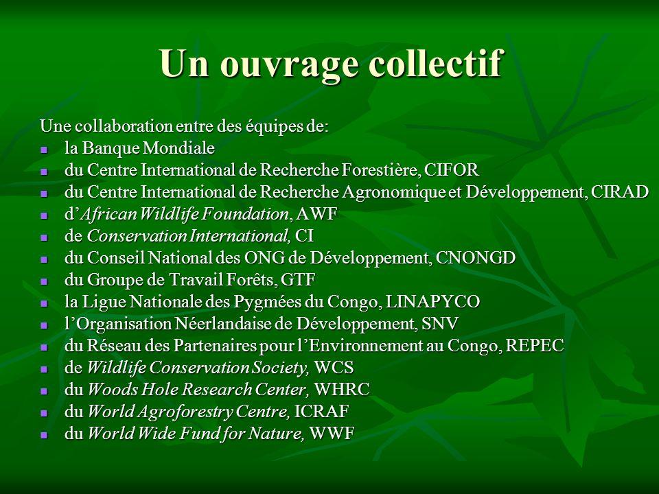 Un ouvrage collectif Une collaboration entre des équipes de: la Banque Mondiale la Banque Mondiale du Centre International de Recherche Forestière, CI