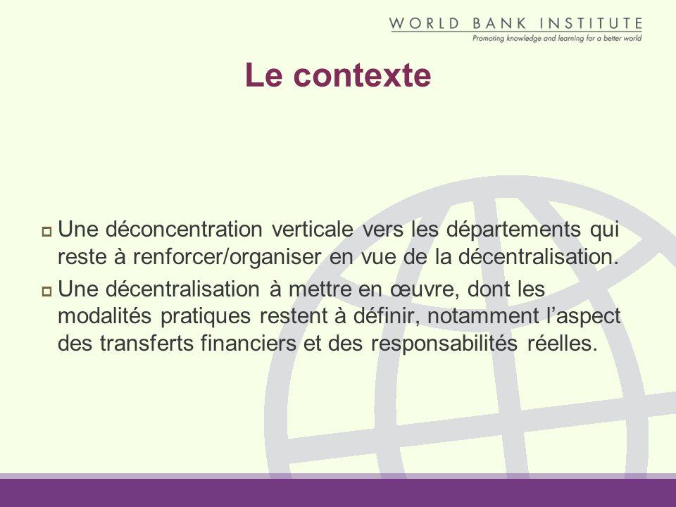 Le contexte Une déconcentration verticale vers les départements qui reste à renforcer/organiser en vue de la décentralisation.