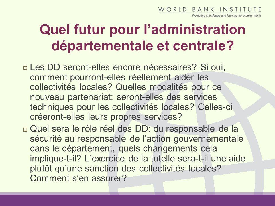 Quel futur pour ladministration départementale et centrale? Les DD seront-elles encore nécessaires? Si oui, comment pourront-elles réellement aider le