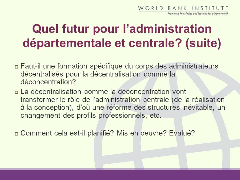 Quel futur pour ladministration départementale et centrale? (suite) Faut-il une formation spécifique du corps des administrateurs décentralisés pour l