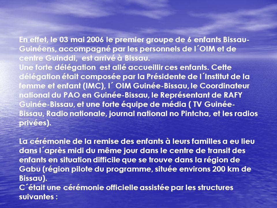 En relation à l´OIM, cet organisme a révélé son intérêt à collaborer avec le PAO dans le volet réinsertion des enfants entre la Guinée- Bissau, le Sén