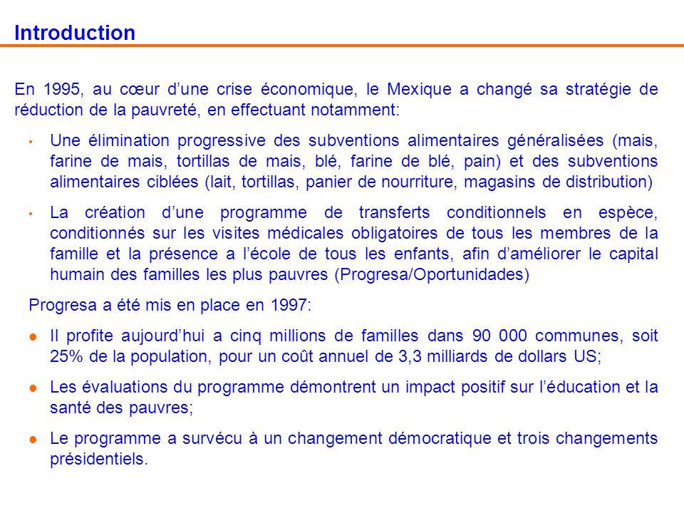 Introduction En 1995, au cœur dune crise économique, le Mexique a changé sa stratégie de réduction de la pauvreté, en effectuant notamment: Une élimin