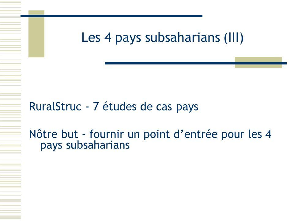 Les 4 pays subsaharians (III) RuralStruc - 7 études de cas pays Nôtre but - fournir un point dentrée pour les 4 pays subsaharians