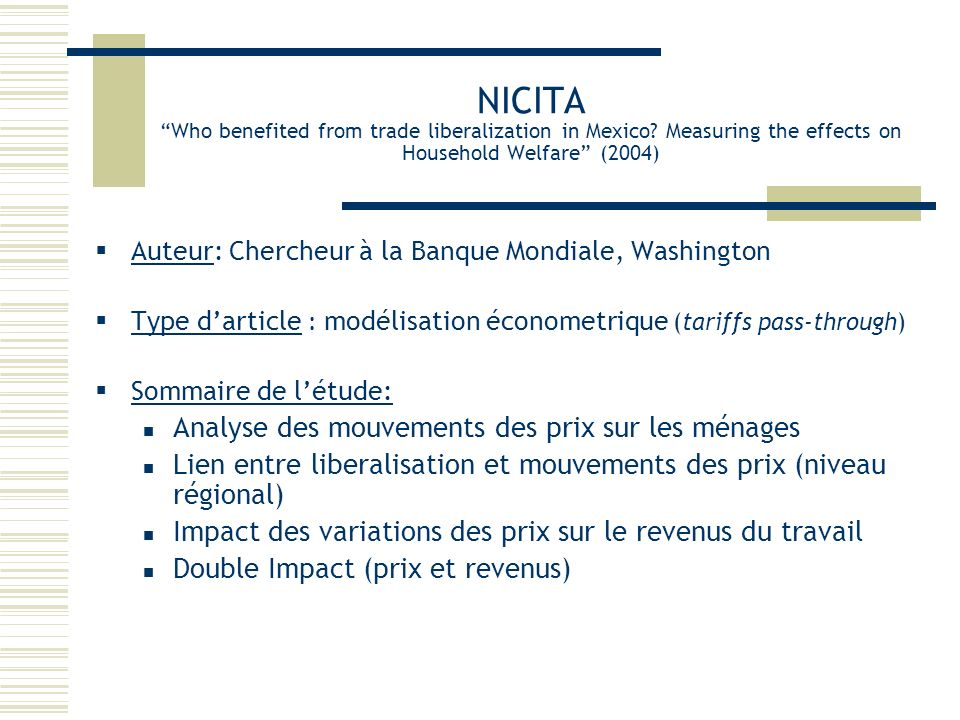 NICITA Who benefited from trade liberalization in Mexico? Measuring the effects on Household Welfare (2004) Auteur: Chercheur à la Banque Mondiale, Wa