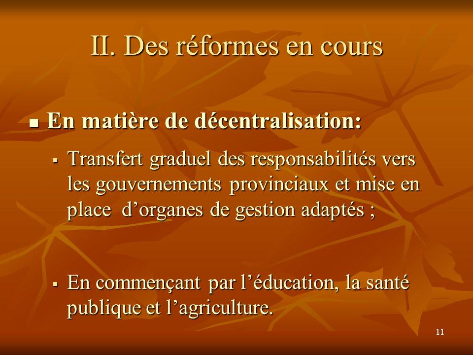 11 II. Des réformes en cours En matière de décentralisation: En matière de décentralisation: Transfert graduel des responsabilités vers les gouverneme