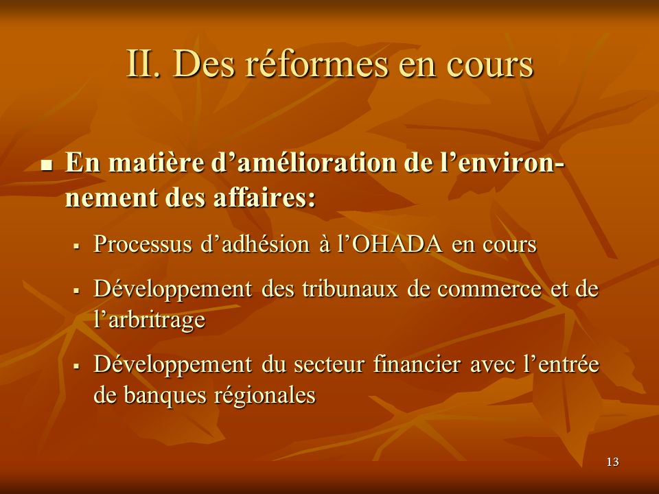 13 II. Des réformes en cours En matière damélioration de lenviron- nement des affaires: En matière damélioration de lenviron- nement des affaires: Pro