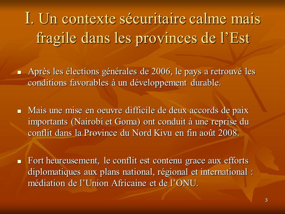3 I. Un contexte sécuritaire calme mais fragile dans les provinces de lEst Après les élections générales de 2006, le pays a retrouvé les conditions fa