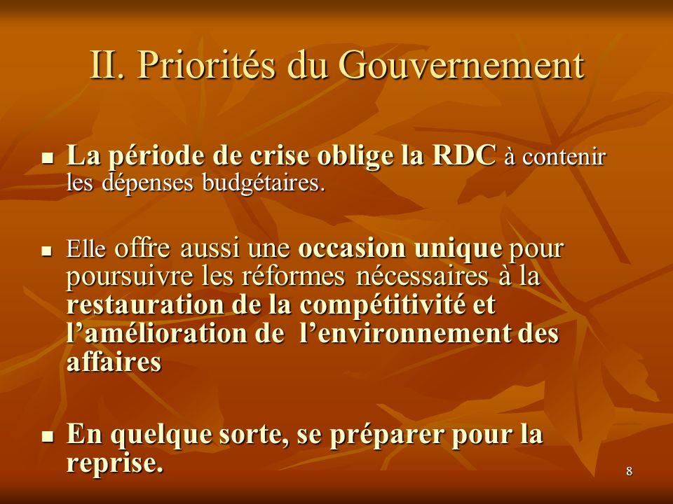 8 II. Priorités du Gouvernement La période de crise oblige la RDC à contenir les dépenses budgétaires. La période de crise oblige la RDC à contenir le