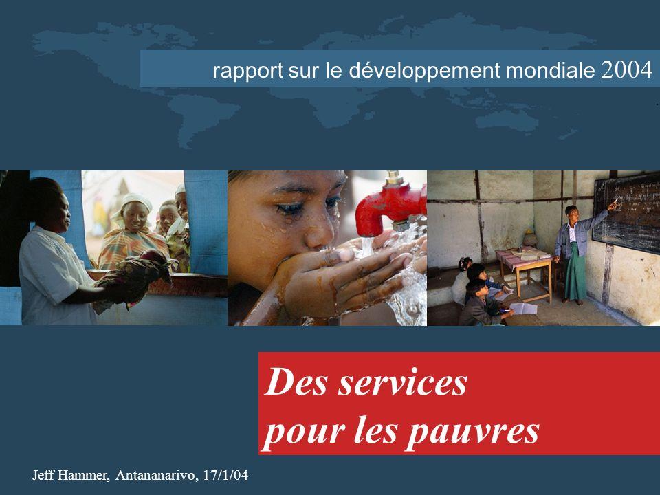 rapport sur le développement mondiale 2004 Des services pour les pauvres Jeff Hammer, Antananarivo, 17/1/04