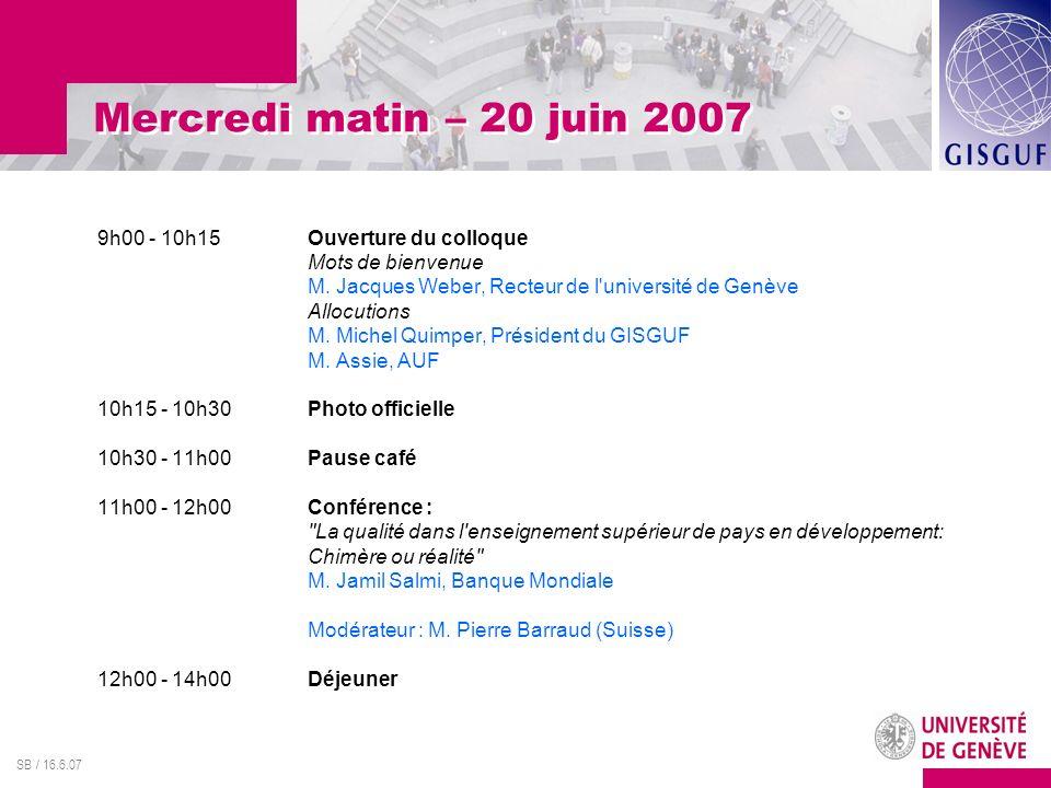 SB / 16.6.07 9h00 - 10h15Ouverture du colloque Mots de bienvenue M.