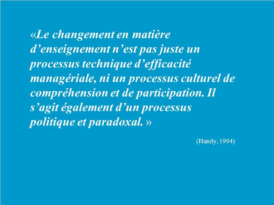 «Le changement en matière denseignement nest pas juste un processus technique defficacité managériale, ni un processus culturel de compréhension et de participation.