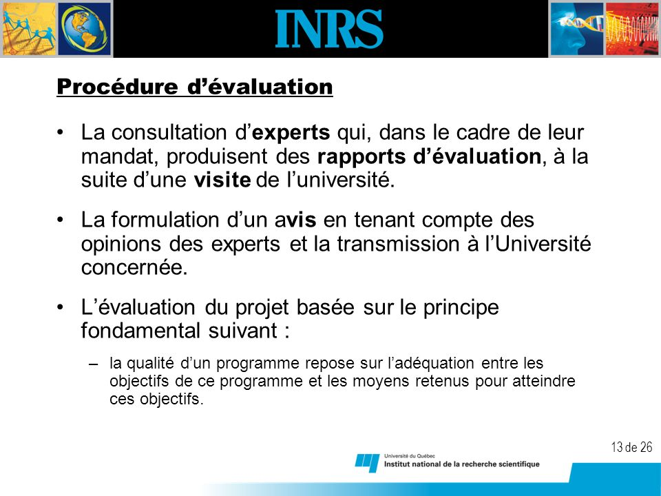 13 de 26 Procédure dévaluation La consultation dexperts qui, dans le cadre de leur mandat, produisent des rapports dévaluation, à la suite dune visite de luniversité.