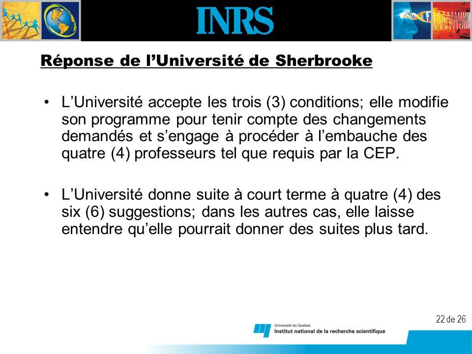 22 de 26 Réponse de lUniversité de Sherbrooke LUniversité accepte les trois (3) conditions; elle modifie son programme pour tenir compte des changements demandés et sengage à procéder à lembauche des quatre (4) professeurs tel que requis par la CEP.