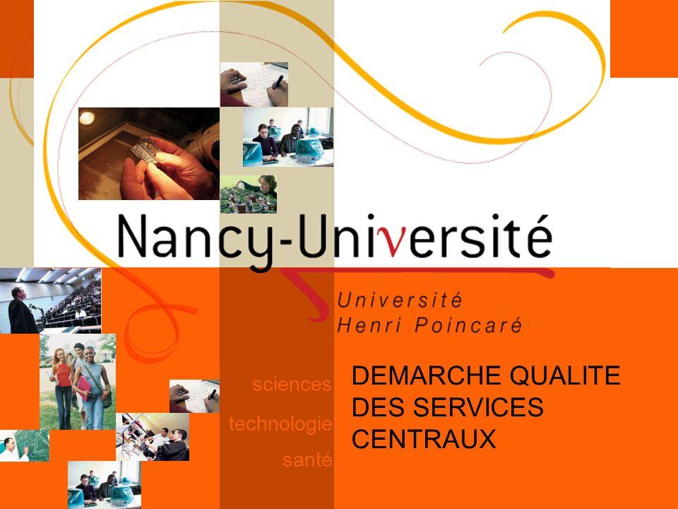 science [ Fédération Nancy-Université] [ 2006 – 2007] 1 technologie santé sciences DEMARCHE QUALITE DES SERVICES CENTRAUX