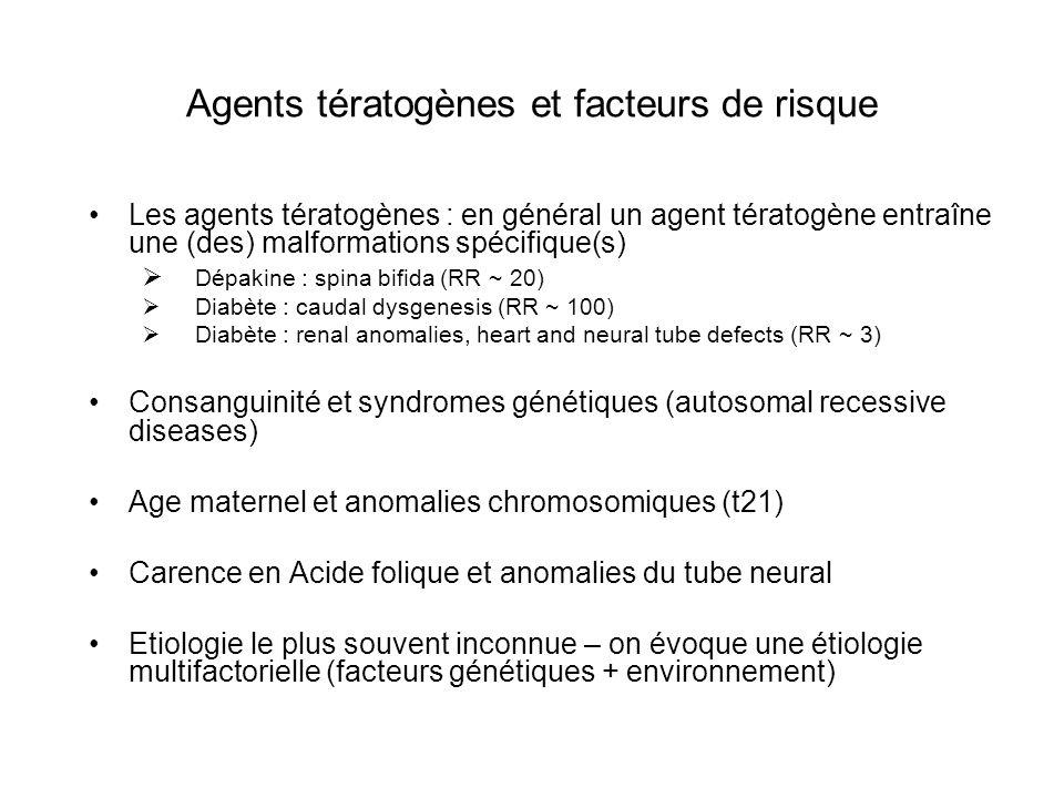 Agents tératogènes et facteurs de risque Les agents tératogènes : en général un agent tératogène entraîne une (des) malformations spécifique(s) Dépaki