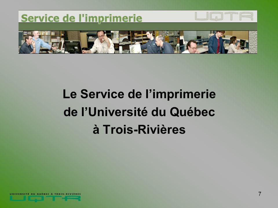 7 Le Service de limprimerie de lUniversité du Québec à Trois-Rivières